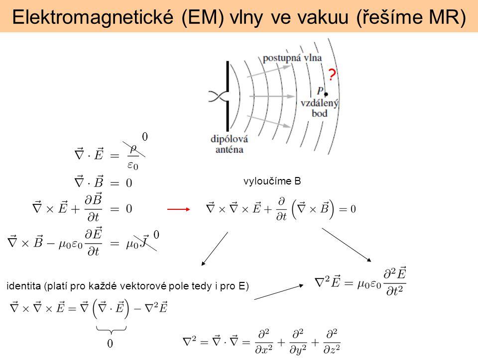 Elektromagnetické (EM) vlny ve vakuu (řešíme MR) ? vyloučíme B identita (platí pro každé vektorové pole tedy i pro E) 0 0 0