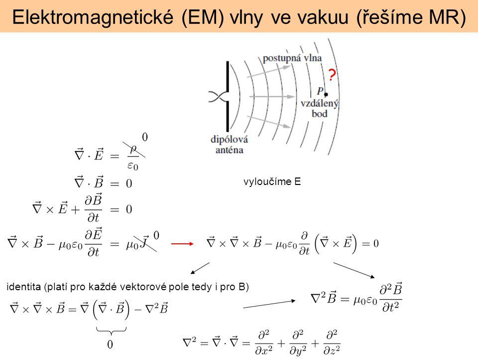 Elektromagnetické (EM) vlny ve vakuu (řešíme MR) ? vyloučíme E identita (platí pro každé vektorové pole tedy i pro B) 0 0 0