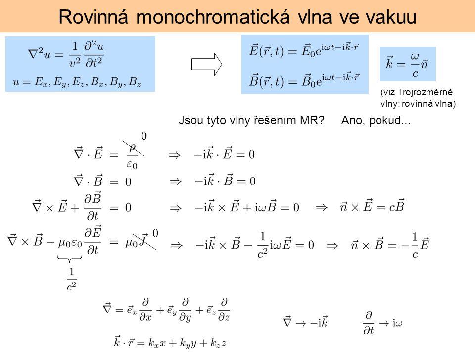 Rovinná monochromatická vlna ve vakuu 0 0 (viz Trojrozměrné vlny: rovinná vlna) Jsou tyto vlny řešením MR?Ano, pokud...