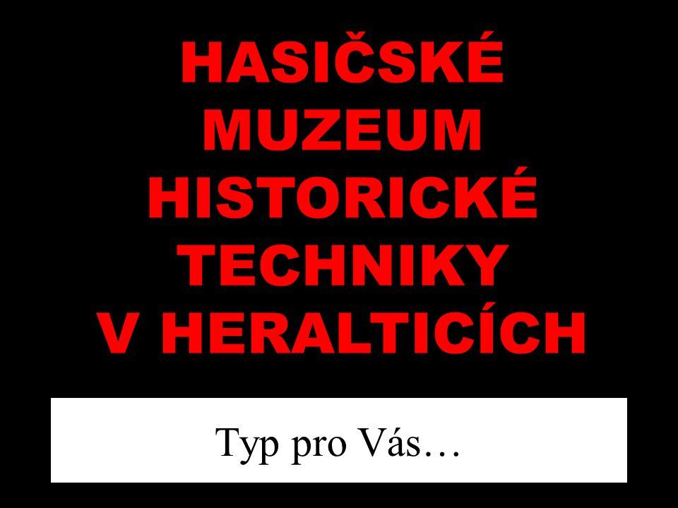 HASIČSKÉ MUZEUM HISTORICKÉ TECHNIKY V HERALTICÍCH Typ pro Vás…