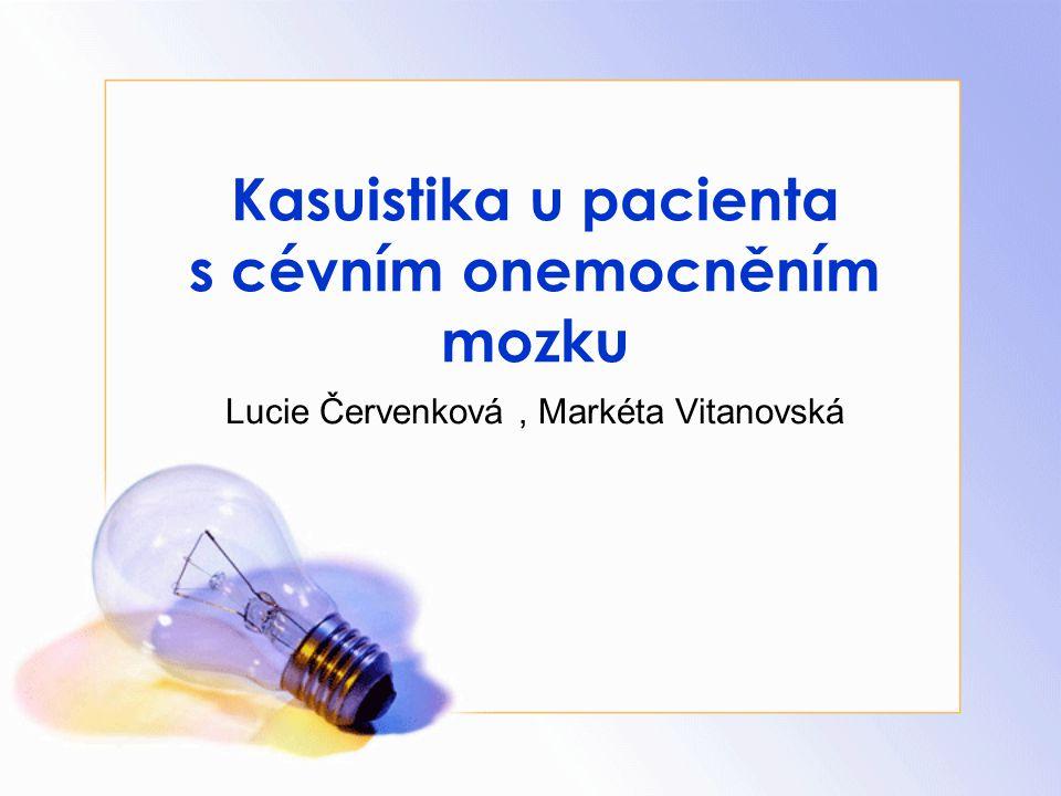 Kasuistika u pacienta s cévním onemocněním mozku Lucie Červenková, Markéta Vitanovská