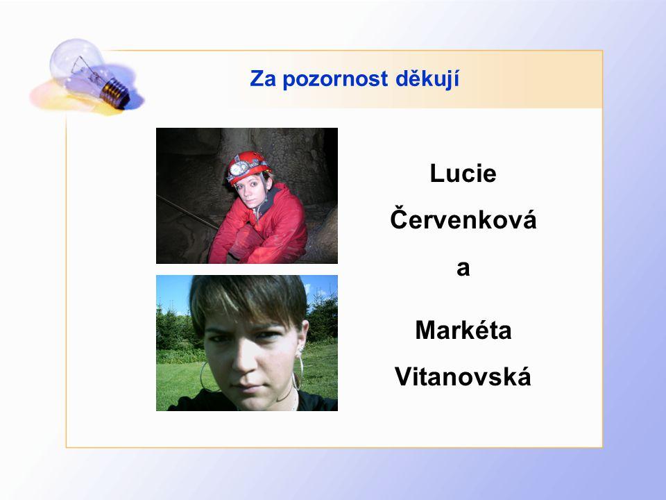 Za pozornost děkují Lucie Červenková a Markéta Vitanovská