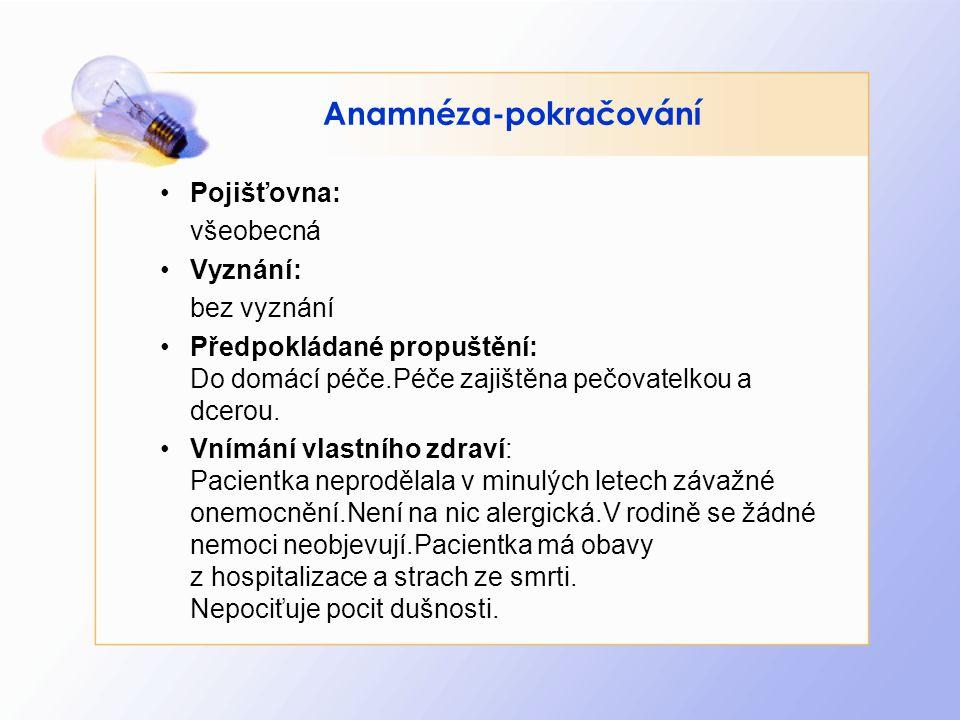 Anamnéza-pokračování •P•Pojišťovna: všeobecná •V•Vyznání: bez vyznání •P•Předpokládané propuštění: Do domácí péče.Péče zajištěna pečovatelkou a dcerou