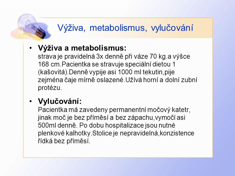 Výživa, metabolismus, vylučování •Výživa a metabolismus: strava je pravidelná 3x denně při váze 70 kg.a výšce 168 cm.Pacientka se stravuje speciální d