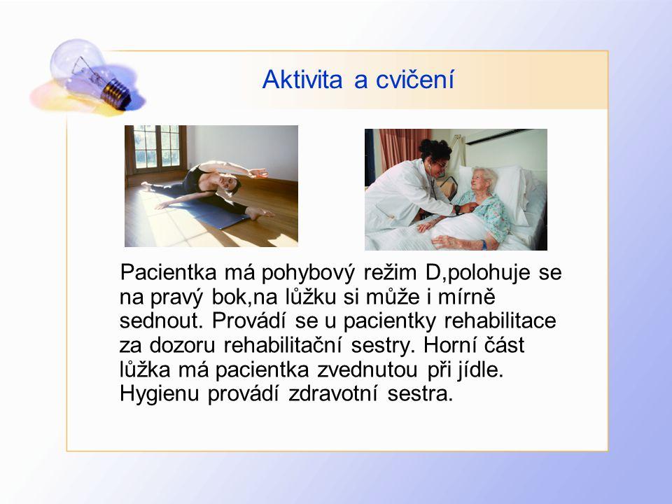 Aktivita a cvičení Pacientka má pohybový režim D,polohuje se na pravý bok,na lůžku si může i mírně sednout. Provádí se u pacientky rehabilitace za doz
