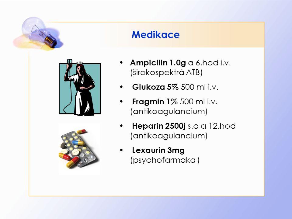 Medikace • Ampicilin 1.0g a 6.hod i.v. (širokospektrá ATB) • Glukoza 5% 500 ml i.v. • Fragmin 1% 500 ml i.v. (antikoagulancium) • Heparin 2500j s.c a