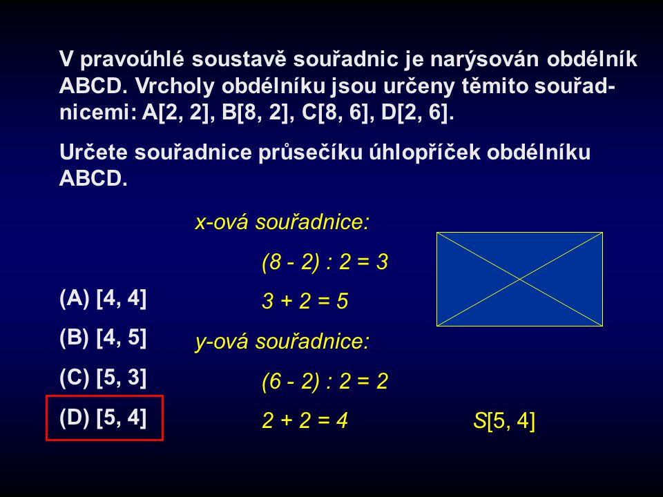 V pravoúhlé soustavě souřadnic je narýsován obdélník ABCD. Vrcholy obdélníku jsou určeny těmito souřad- nicemi: A[2, 2], B[8, 2], C[8, 6], D[2, 6]. Ur