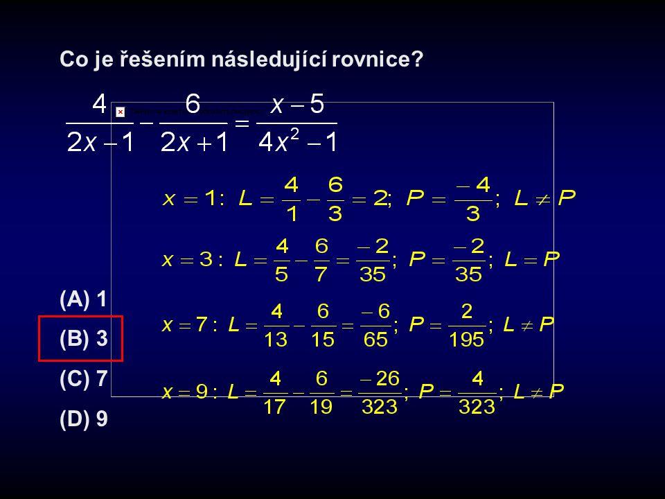 Co je řešením následující rovnice? (A) 1 (B) 3 (C) 7 (D) 9