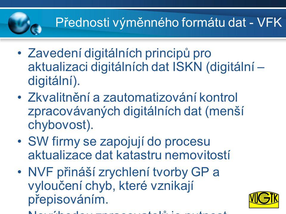 Přednosti výměnného formátu dat - VFK •Zavedení digitálních principů pro aktualizaci digitálních dat ISKN (digitální – digitální). •Zkvalitnění a zaut