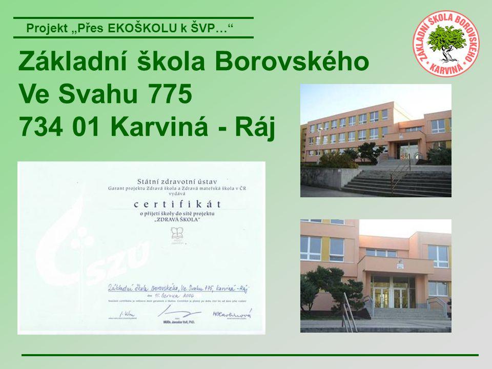 """Projekt """"Přes EKOŠKOLU k ŠVP…"""" Základní škola Borovského Ve Svahu 775 734 01 Karviná - Ráj"""