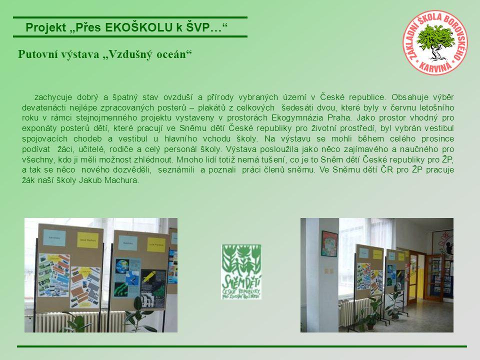 """Projekt """"Přes EKOŠKOLU k ŠVP…"""" Putovní výstava """"Vzdušný oceán"""" zachycuje dobrý a špatný stav ovzduší a přírody vybraných území v České republice. Obsa"""