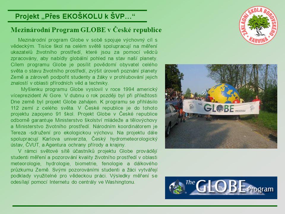 """Projekt """"Přes EKOŠKOLU k ŠVP… GLOBE Games Hlavní podstatou GLOBE Games jsou vzájemná setkání, výměna znalostí a zkušeností, navázání přátelství prověření znalostí z oblastí: hydrologie, meteorologie, biometrie, fenologie, pedologie."""