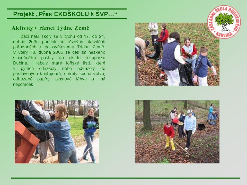 """Projekt """"Přes EKOŠKOLU k ŠVP…"""" Aktivity v rámci Týdne Země Žáci naší školy se v týdnu od 17. do 21. dubna 2006 podíleli na různých aktivitách pořádaný"""
