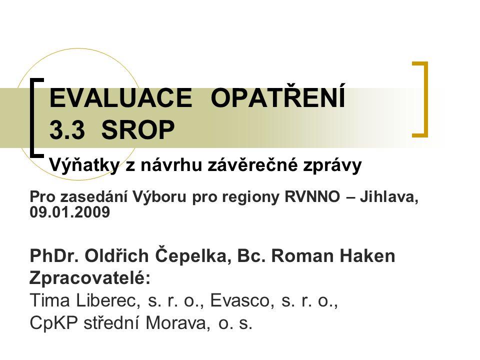 EVALUACE OPATŘENÍ 3.3 SROP Výňatky z návrhu závěrečné zprávy Pro zasedání Výboru pro regiony RVNNO – Jihlava, 09.01.2009 PhDr.