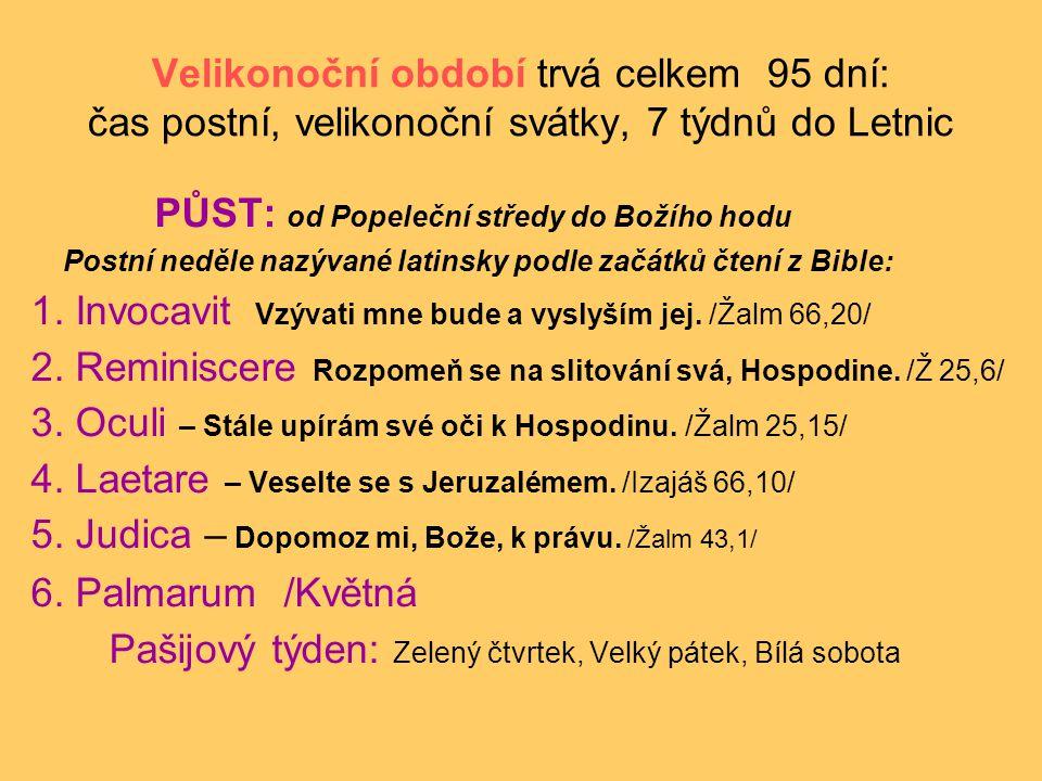Velikonoční období trvá celkem 95 dní: čas postní, velikonoční svátky, 7 týdnů do Letnic PŮST: od Popeleční středy do Božího hodu Postní neděle nazýva