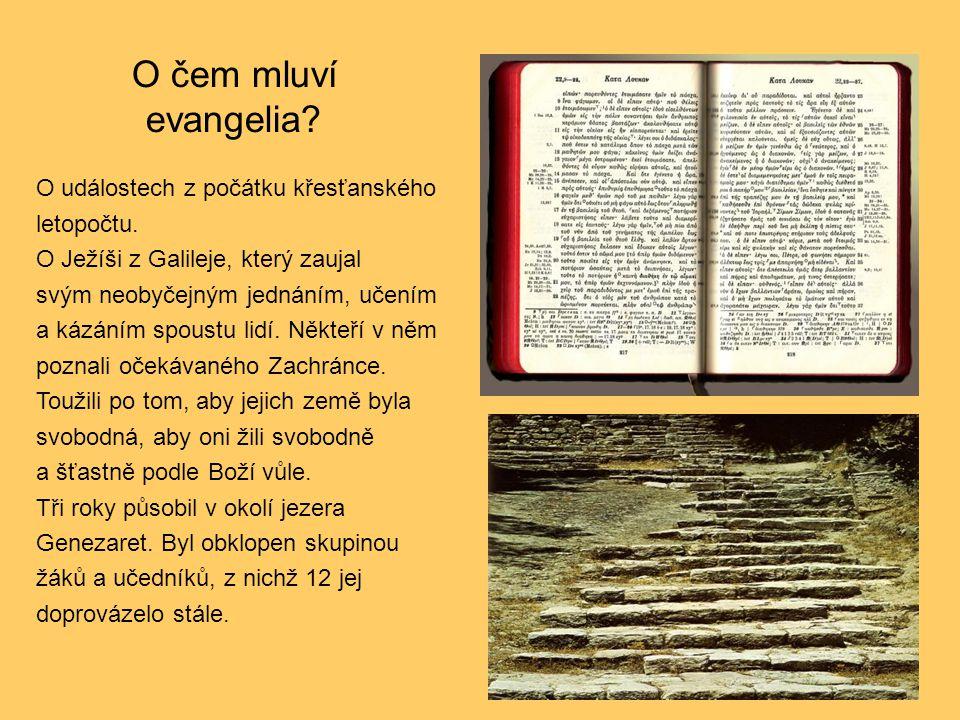 O čem mluví evangelia? O událostech z počátku křesťanského letopočtu. O Ježíši z Galileje, který zaujal svým neobyčejným jednáním, učením a kázáním sp