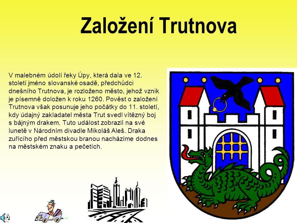 Založení Trutnova V malebném údolí řeky Úpy, která dala ve 12. století jméno slovanské osadě, předchůdci dnešního Trutnova, je rozloženo město, jehož