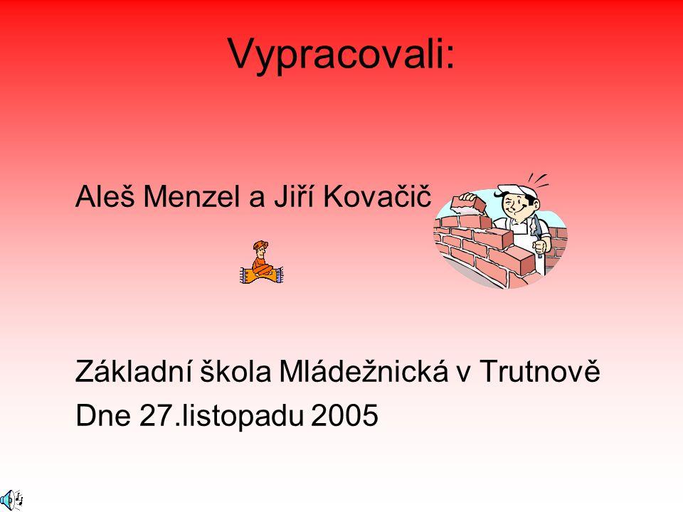 Vypracovali: Aleš Menzel a Jiří Kovačič Základní škola Mládežnická v Trutnově Dne 27.listopadu 2005