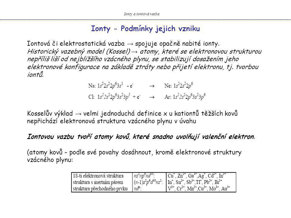 Ionty a iontová vazba Iontová či elektrostatická vazba → spojuje opačně nabité ionty. Historický vazebný model (Kossel) → atomy, které se elektronovou