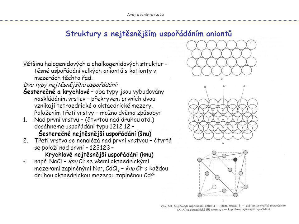 Ionty a iontová vazba Struktury s nejtěsnějším uspořádáním aniontů Většinu halogenidových a chalkogenidových struktur – těsné uspořádání velkých anion