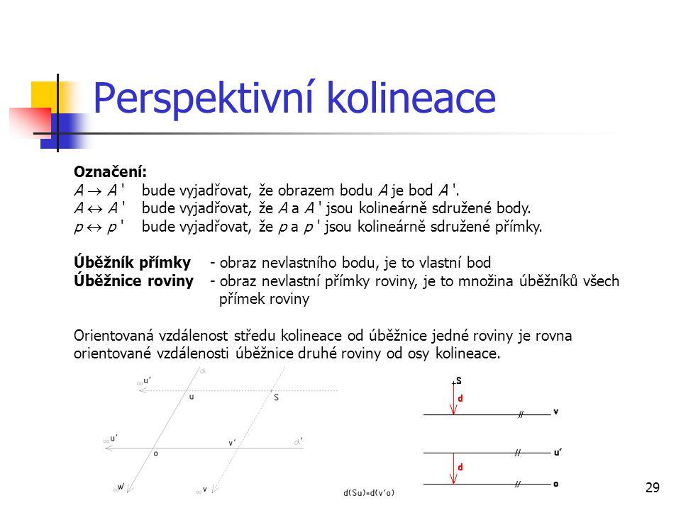 29 Perspektivní kolineace Označení: A  A bude vyjadřovat, že obrazem bodu A je bod A .