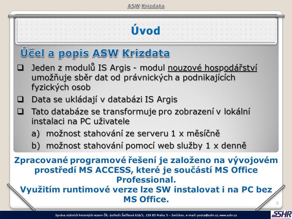 33  Jeden z modulů IS Argis - modul nouzové hospodářství umožňuje sběr dat od právnických a podnikajících fyzických osob  Data se ukládají v databáz