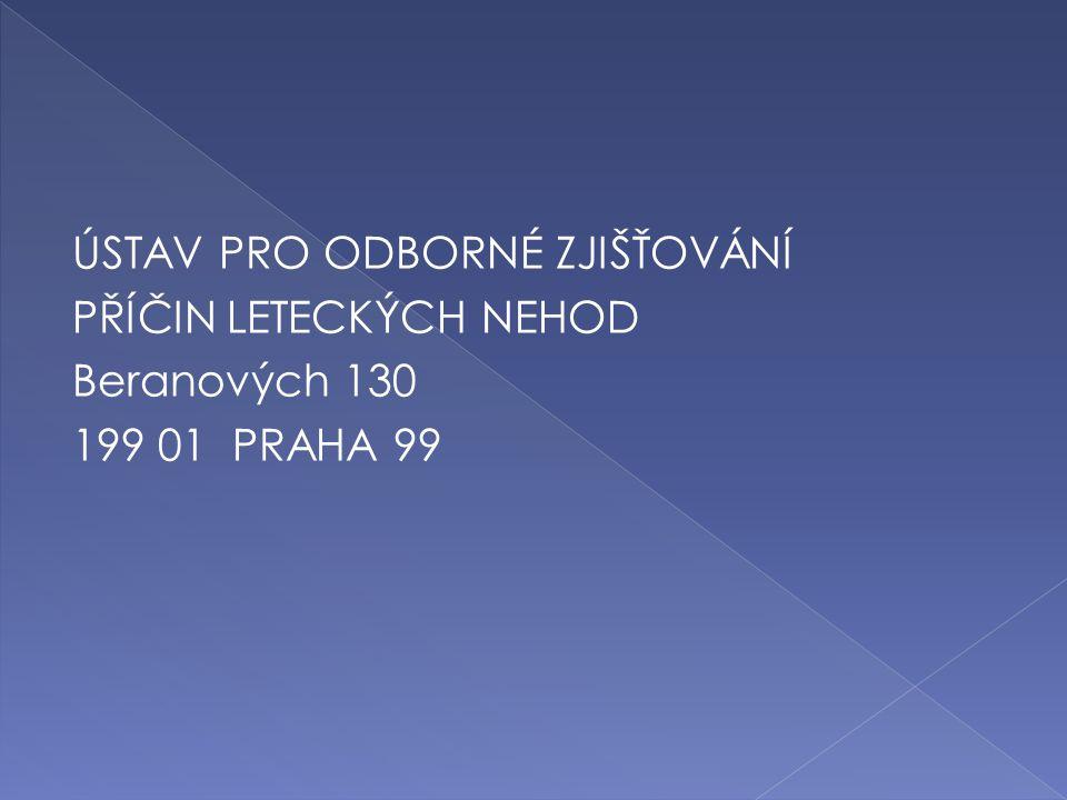 ÚSTAV PRO ODBORNÉ ZJIŠŤOVÁNÍ PŘÍČIN LETECKÝCH NEHOD Beranových 130 199 01 PRAHA 99