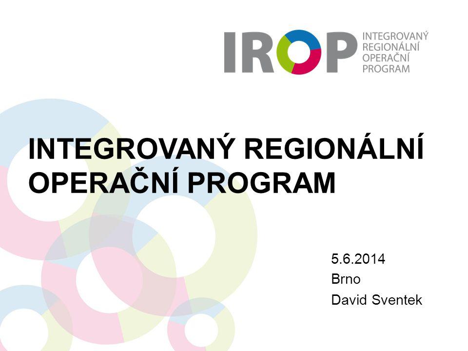 INTEGROVANÝ REGIONÁLNÍ OPERAČNÍ PROGRAM 5.6.2014 Brno David Sventek