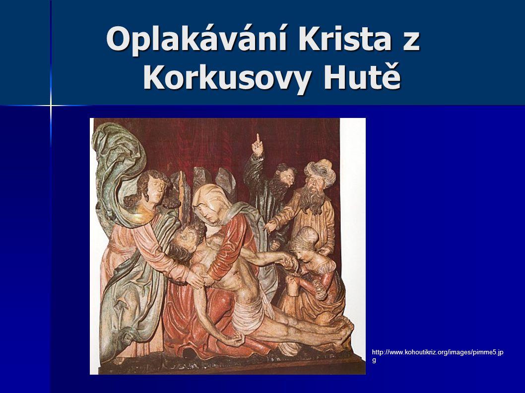 Oplakávání Krista z Korkusovy Hutě http://www.kohoutikriz.org/images/pimme5.jp g