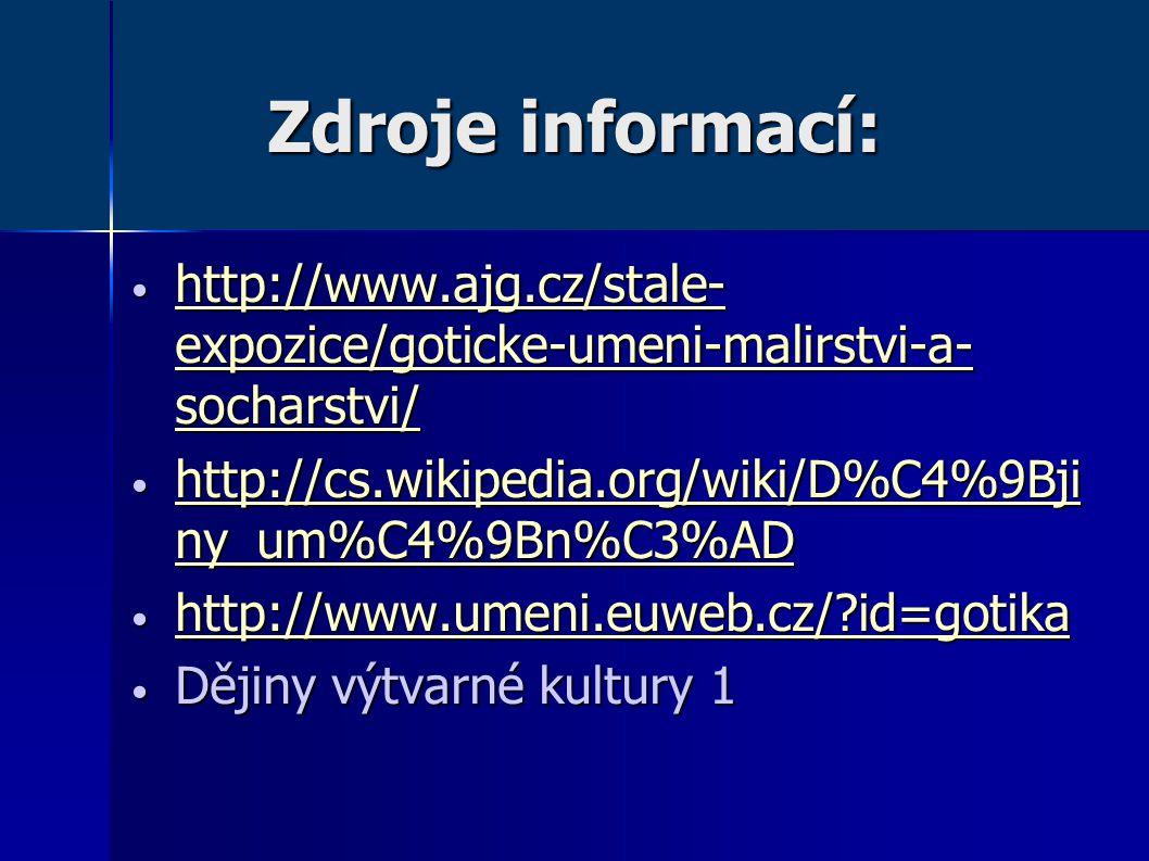 Zdroje informací: • http://www.ajg.cz/stale- expozice/goticke-umeni-malirstvi-a- socharstvi/ http://www.ajg.cz/stale- expozice/goticke-umeni-malirstvi