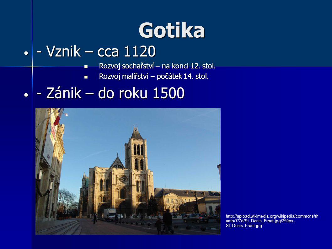 Gotika • - Vznik – cca 1120  Rozvoj sochařství – na konci 12. stol.  Rozvoj malířství – počátek 14. stol. • - Zánik – do roku 1500 http://upload.wik
