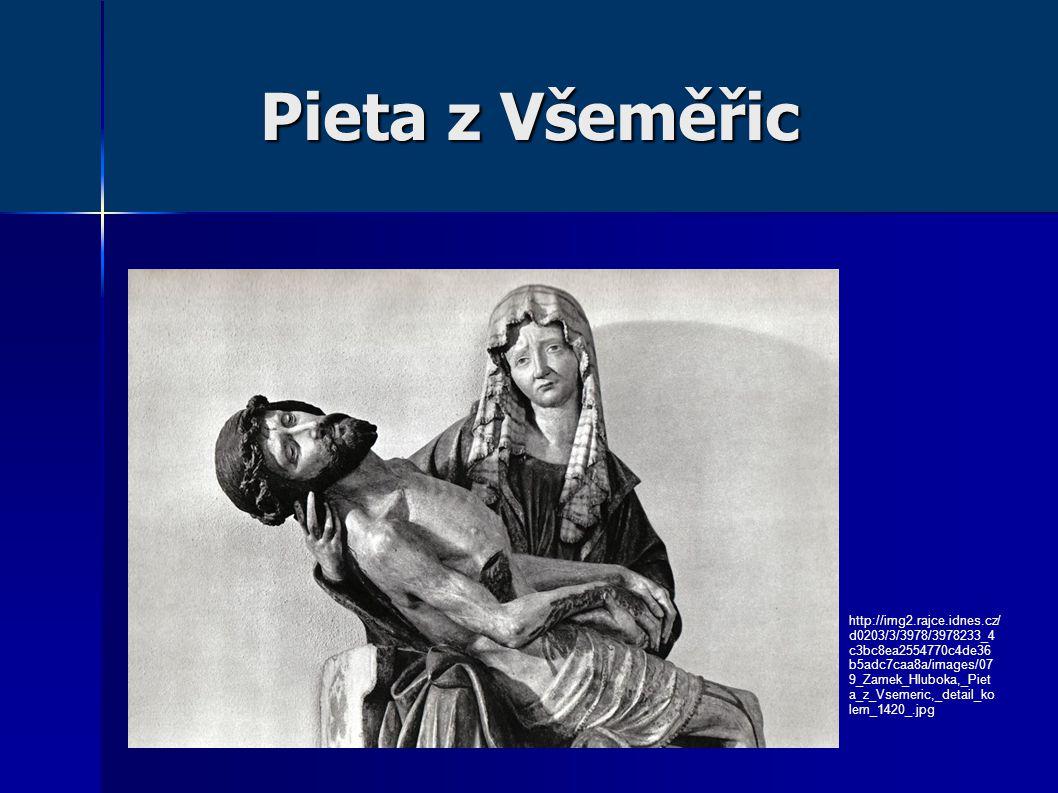 Pieta z Všeměřic http://img2.rajce.idnes.cz/ d0203/3/3978/3978233_4 c3bc8ea2554770c4de36 b5adc7caa8a/images/07 9_Zamek_Hluboka,_Piet a_z_Vsemeric,_det