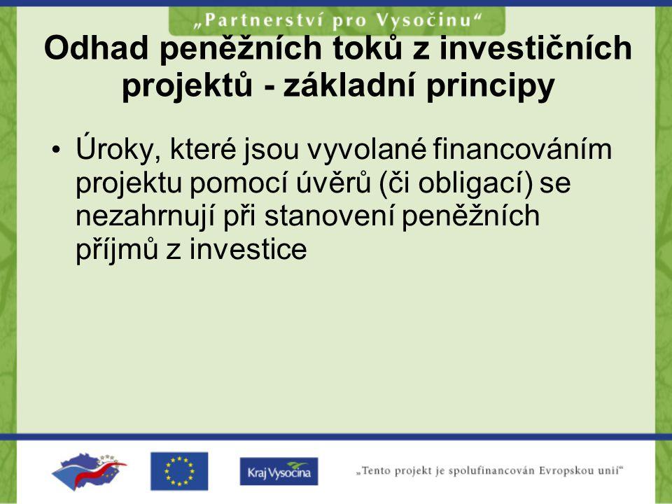 Odhad peněžních toků z investičních projektů - základní principy •Ú•Úroky, které jsou vyvolané financováním projektu pomocí úvěrů (či obligací) se nez
