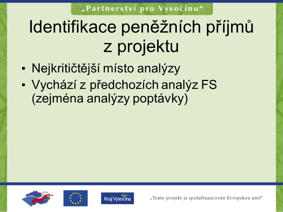 Identifikace peněžních příjmů z projektu •N•Nejkritičtější místo analýzy •V•Vychází z předchozích analýz FS (zejména analýzy poptávky)