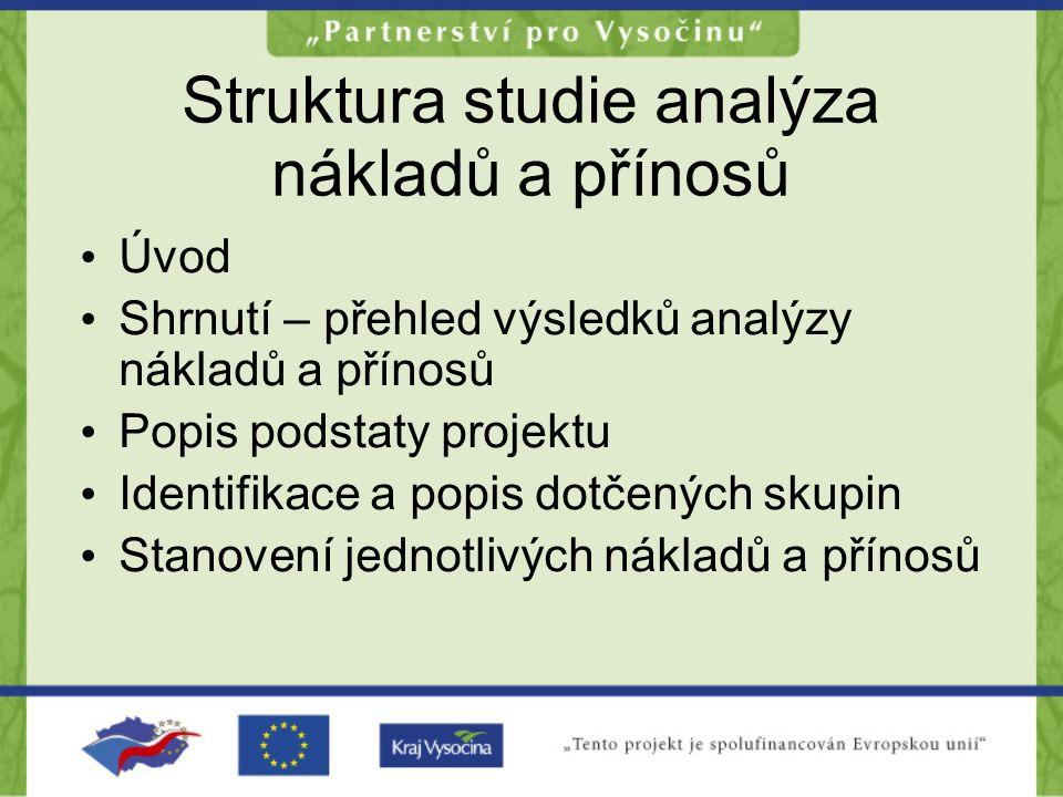 Struktura studie analýza nákladů a přínosů •Ú•Úvod •S•Shrnutí – přehled výsledků analýzy nákladů a přínosů •P•Popis podstaty projektu •I•Identifikace