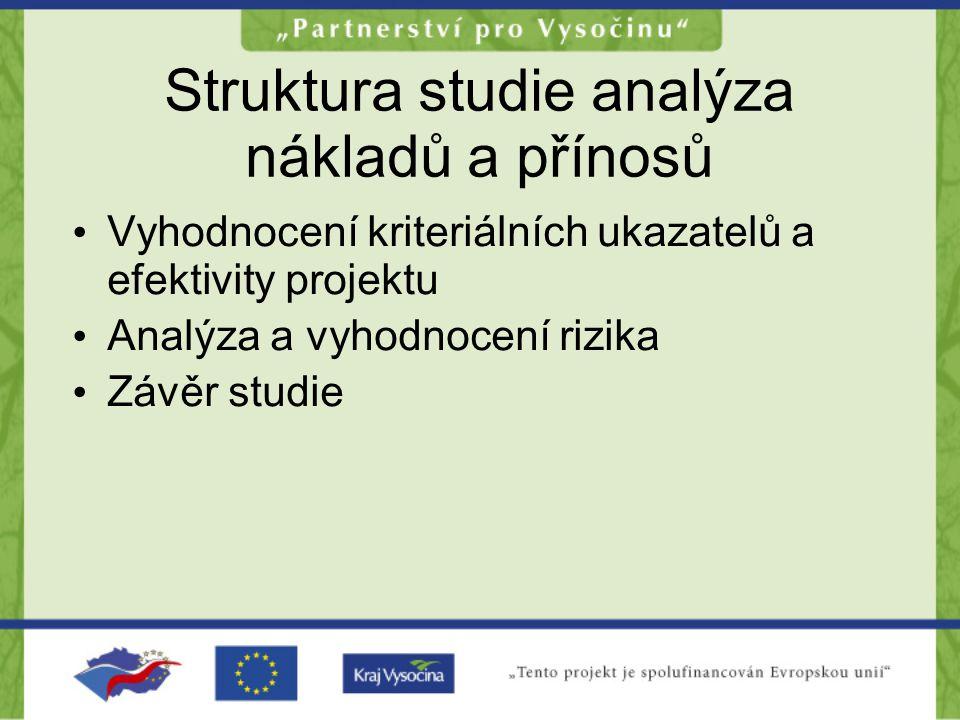 Struktura studie analýza nákladů a přínosů •V•Vyhodnocení kriteriálních ukazatelů a efektivity projektu •A•Analýza a vyhodnocení rizika •Z•Závěr studi