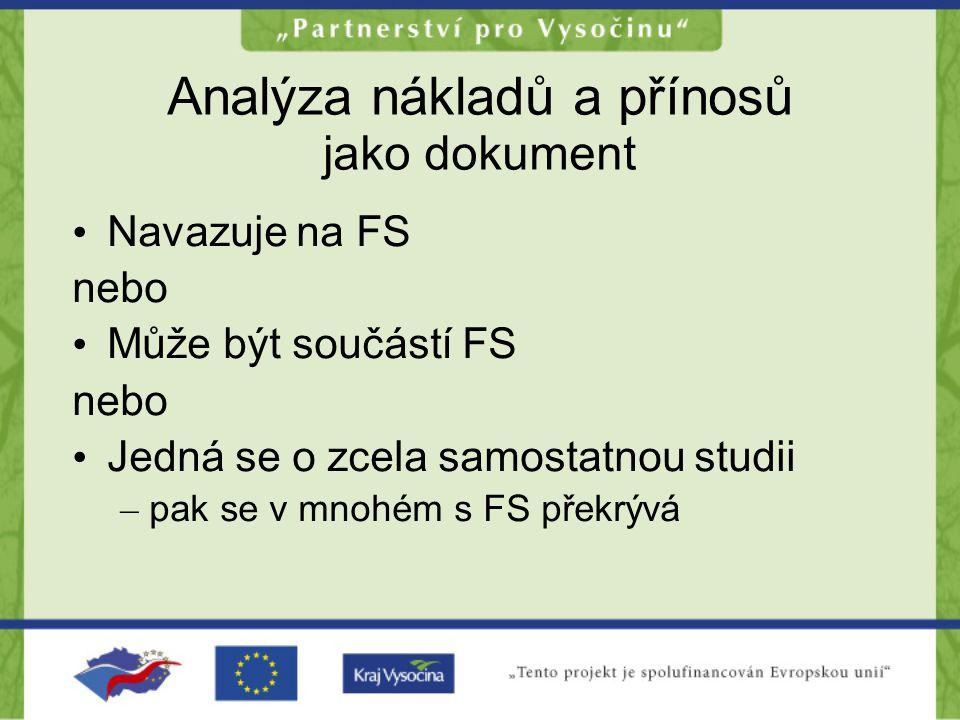 Analýza nákladů a přínosů jako dokument •N•Navazuje na FS nebo •M•Může být součástí FS nebo •J•Jedná se o zcela samostatnou studii –p–pak se v mnohém