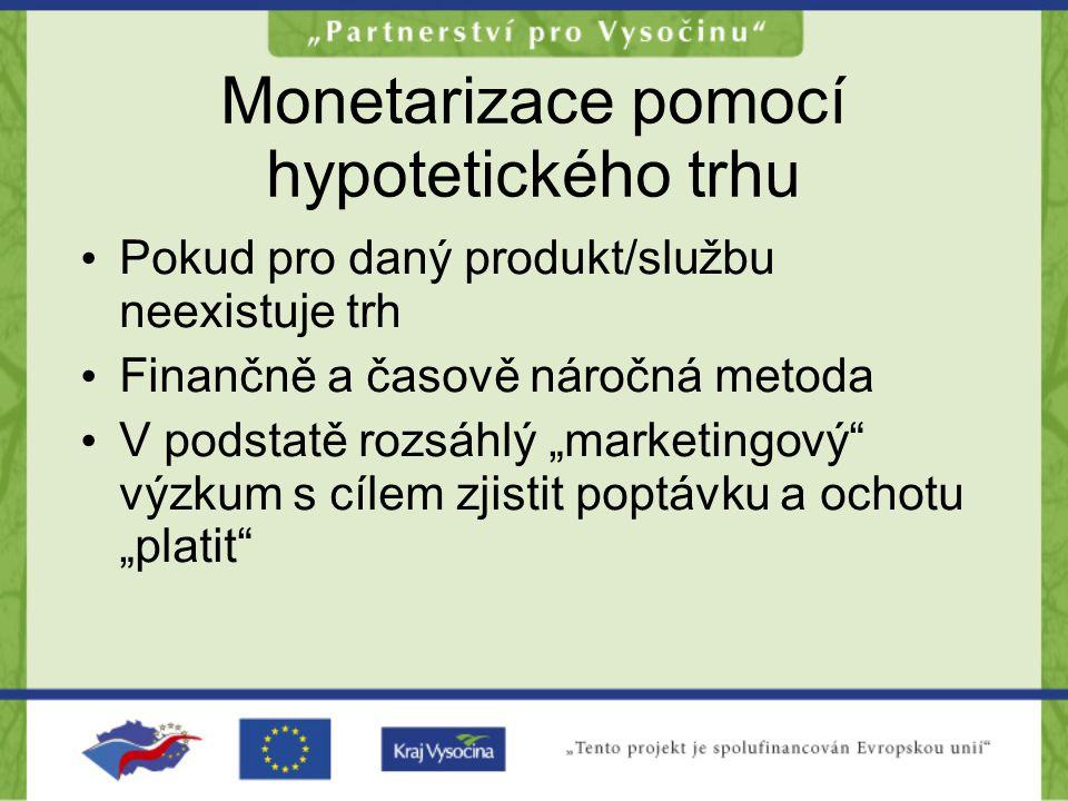 """Monetarizace pomocí hypotetického trhu •P•Pokud pro daný produkt/službu neexistuje trh •F•Finančně a časově náročná metoda •V•V podstatě rozsáhlý """"mar"""