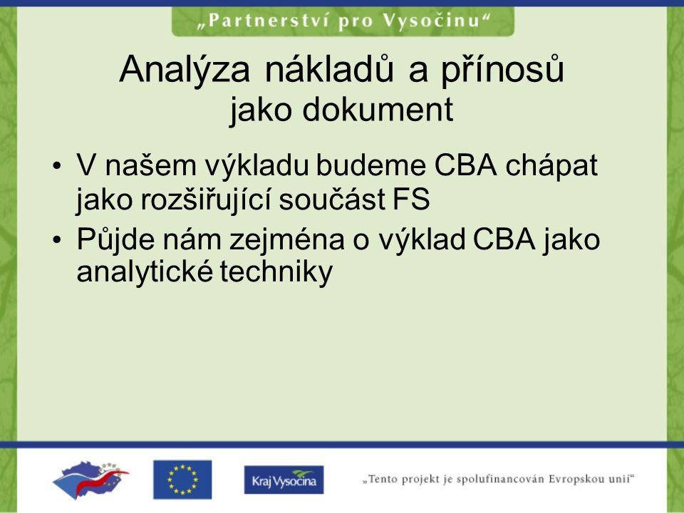 Analýza nákladů a přínosů jako dokument •V•V našem výkladu budeme CBA chápat jako rozšiřující součást FS •P•Půjde nám zejména o výklad CBA jako analyt