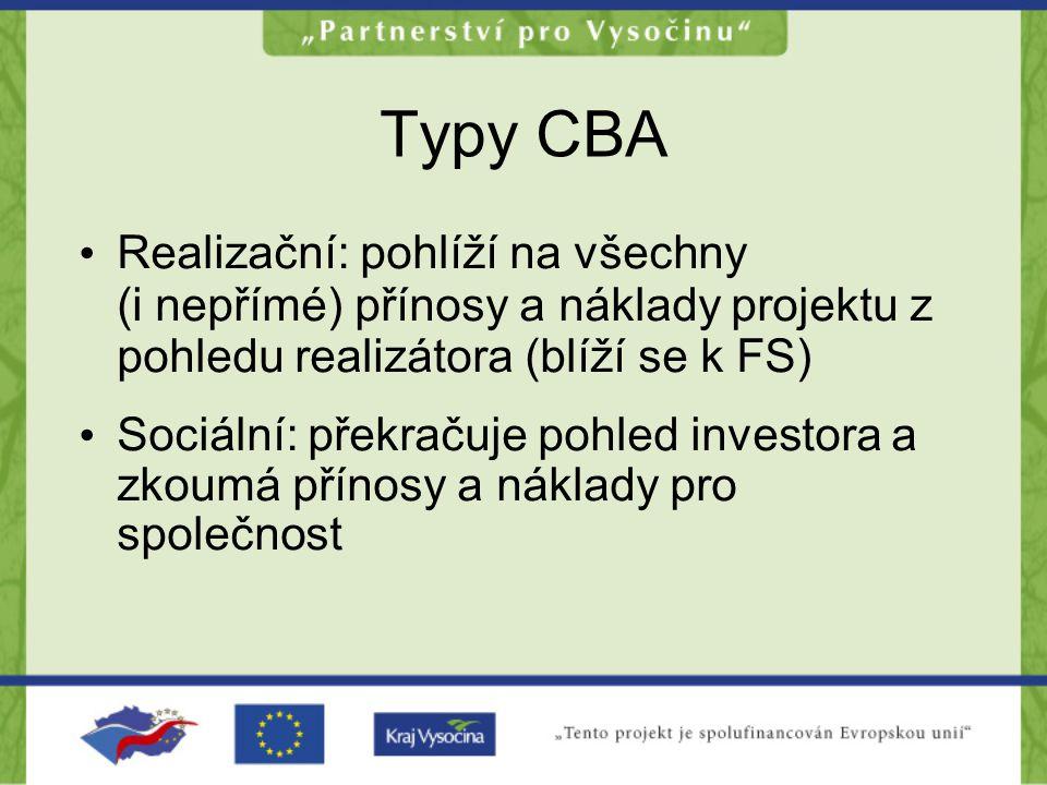 Typy CBA •R•Realizační: pohlíží na všechny (i nepřímé) přínosy a náklady projektu z pohledu realizátora (blíží se k FS) •S•Sociální: překračuje pohled