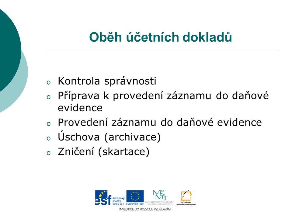 Oběh účetních dokladů o Kontrola správnosti o Příprava k provedení záznamu do daňové evidence o Provedení záznamu do daňové evidence o Úschova (archiv