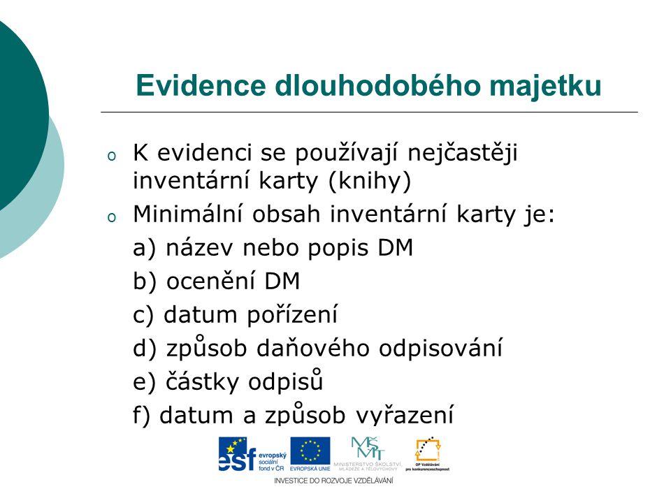 Evidence dlouhodobého majetku o K evidenci se používají nejčastěji inventární karty (knihy) o Minimální obsah inventární karty je: a) název nebo popis