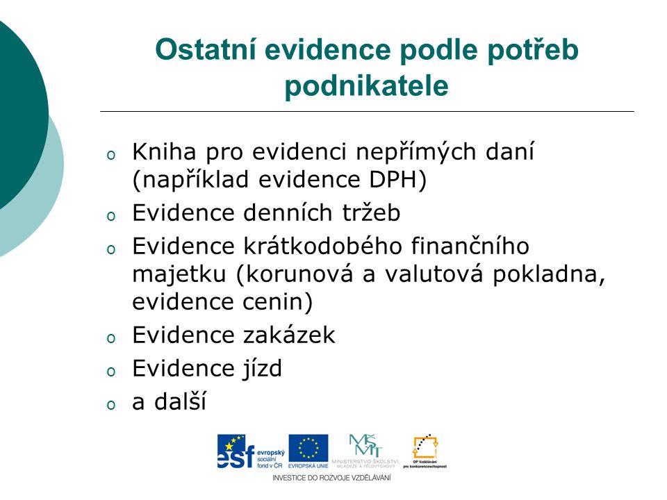 Ostatní evidence podle potřeb podnikatele o Kniha pro evidenci nepřímých daní (například evidence DPH) o Evidence denních tržeb o Evidence krátkodobéh