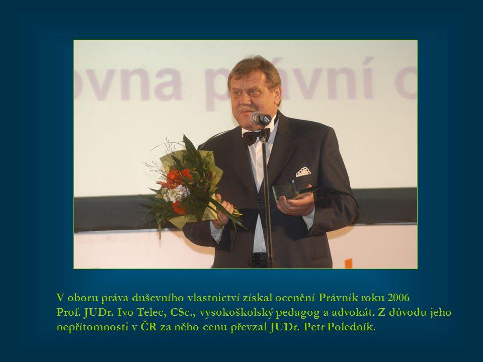 V oboru práva duševního vlastnictví získal ocenění Právník roku 2006 Prof. JUDr. Ivo Telec, CSc., vysokoškolský pedagog a advokát. Z důvodu jeho nepří