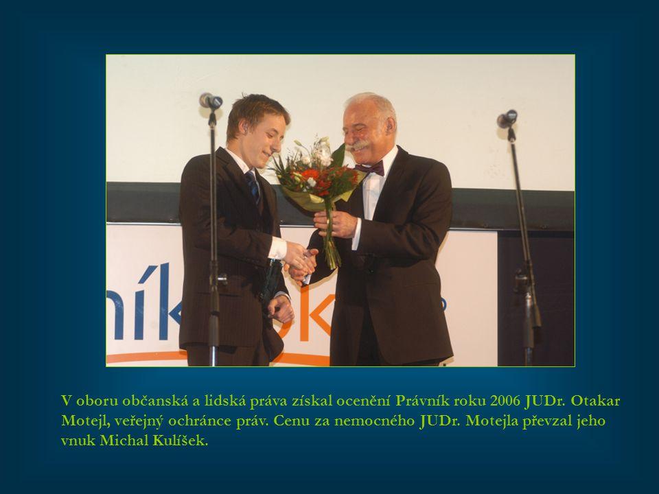 V oboru občanská a lidská práva získal ocenění Právník roku 2006 JUDr. Otakar Motejl, veřejný ochránce práv. Cenu za nemocného JUDr. Motejla převzal j