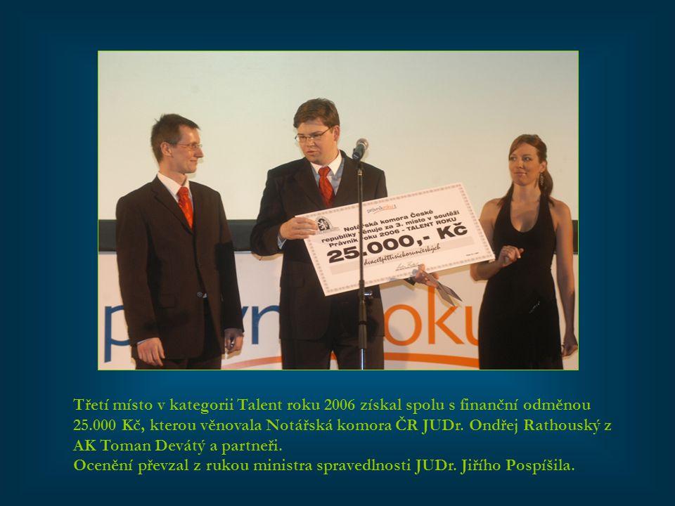 Třetí místo v kategorii Talent roku 2006 získal spolu s finanční odměnou 25.000 Kč, kterou věnovala Notářská komora ČR JUDr. Ondřej Rathouský z AK Tom
