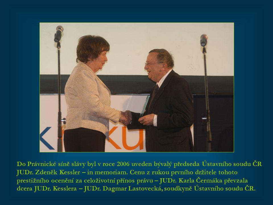 Do Právnické síně slávy byl v roce 2006 uveden bývalý předseda Ústavního soudu ČR JUDr. Zdeněk Kessler – in memoriam. Cenu z rukou prvního držitele to