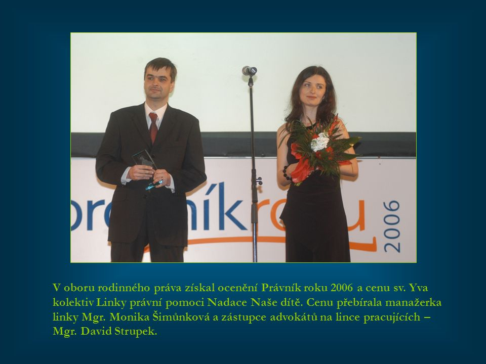 V oboru rodinného práva získal ocenění Právník roku 2006 a cenu sv. Yva kolektiv Linky právní pomoci Nadace Naše dítě. Cenu přebírala manažerka linky