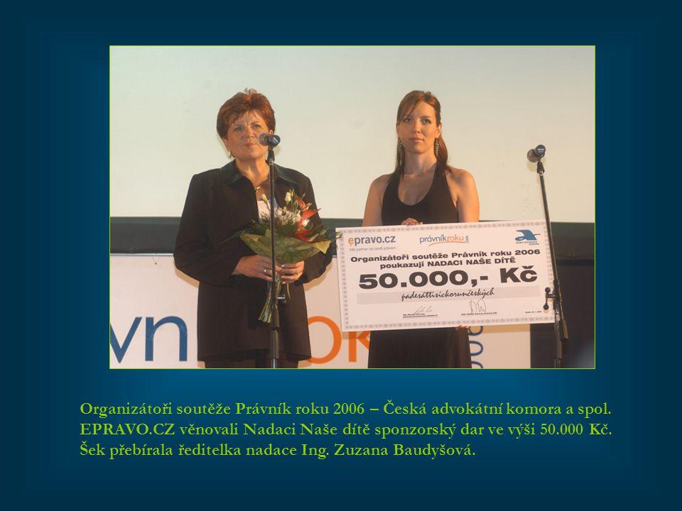 Organizátoři soutěže Právník roku 2006 – Česká advokátní komora a spol. EPRAVO.CZ věnovali Nadaci Naše dítě sponzorský dar ve výši 50.000 Kč. Šek přeb