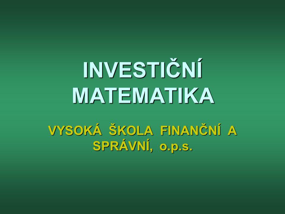 INVESTIČNÍ MATEMATIKA VYSOKÁ ŠKOLA FINANČNÍ A SPRÁVNÍ, o.p.s.